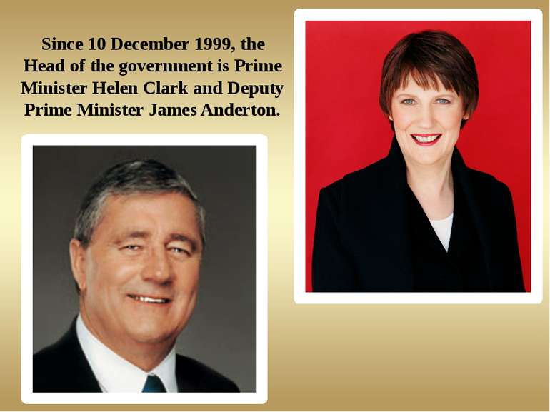 Since 10 December 1999, the Head of the government is Prime Minister Helen Cl...