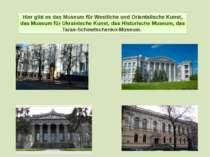 Hier gibt es das Museum für Westliche und Orientalische Kunst, das Museum für...