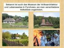 Bekannt ist auch das Museum der Volksarchitektur und Lebensweise in Pyrohowo,...