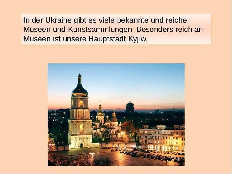 In der Ukraine gibt es viele bekannte und reiche Museen und Kunstsammlungen. ...