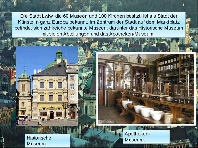 Die Stadt Lwiw, die 60 Museen und 100 Kirchen besitzt, ist als Stadt der Küns...