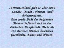 In Deutschland gibt es über 3000 Landes-, Stadt-, Heimat- und Privatmuseen. E...