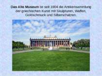 Das Alte Museum ist seit 1904 die Antikensammlung der griechischen Kunst mit ...