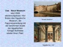 Das Neue Museum wird 2009 wiederaufgebaut. Hier finden das Ägyptische Museum,...