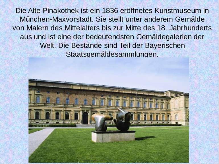 DieAlte Pinakothekist ein 1836 eröffnetes Kunstmuseum in München-Maxvorstad...