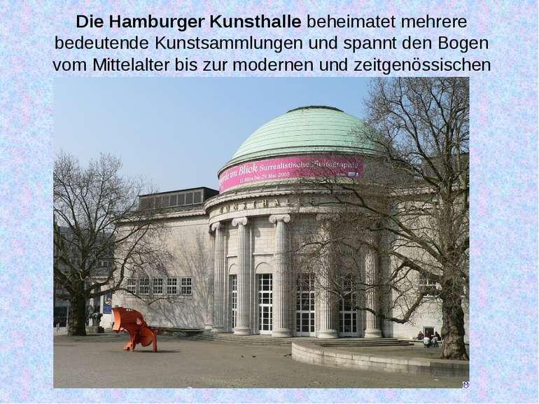 Die Hamburger Kunsthalle beheimatet mehrere bedeutende Kunstsammlungen und sp...
