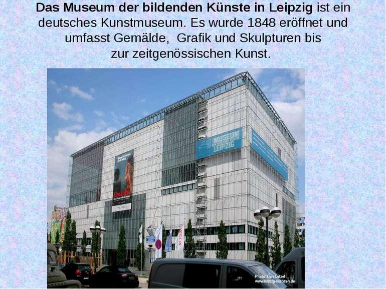 DasMuseum der bildenden KünsteinLeipzigist ein deutschesKunstmuseum. Es ...