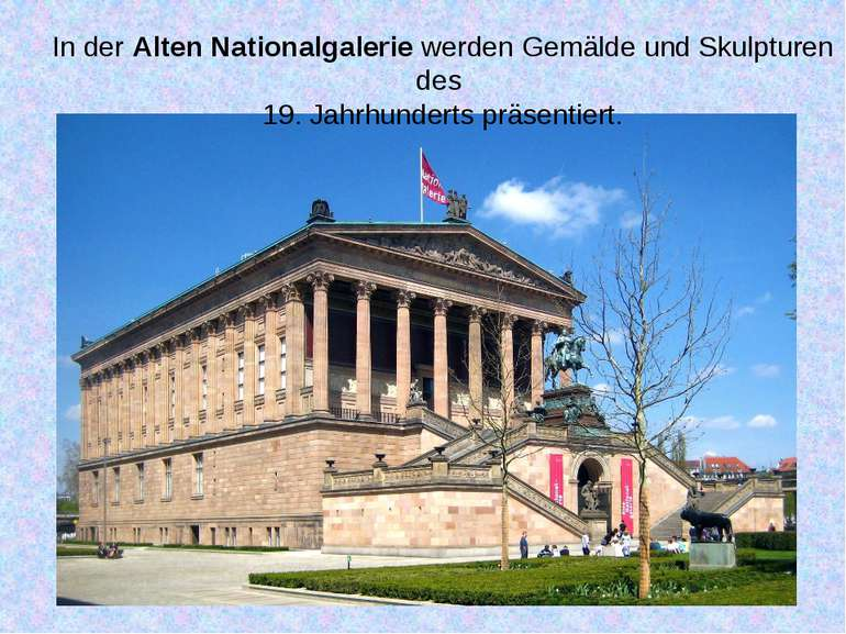 In der Alten Nationalgalerie werden Gemälde und Skulpturen des 19. Jahrhunder...