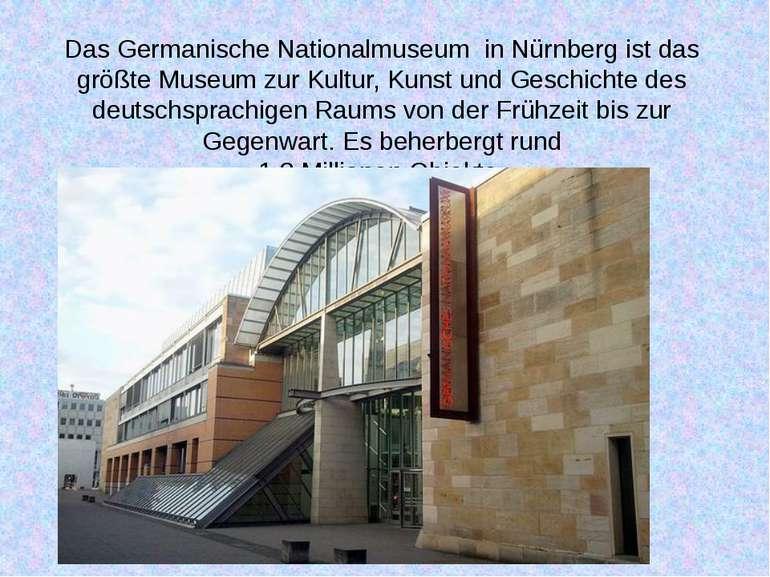Das Germanische Nationalmuseum in Nürnberg ist das größte Museum zur Kultur, ...