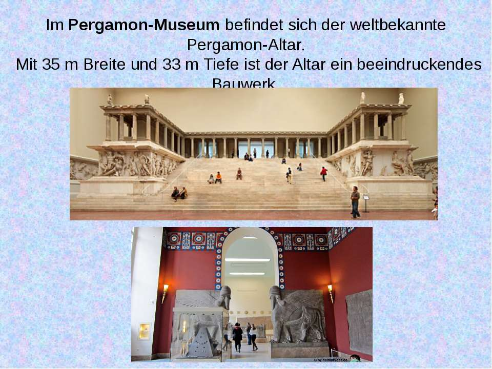 Im Pergamon-Museum befindet sich der weltbekannte Pergamon-Altar. Mit 35 m B...