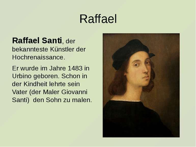 Raffael Raffael Santi, der bekannteste Künstler der Hochrenaissance. Er wurde...