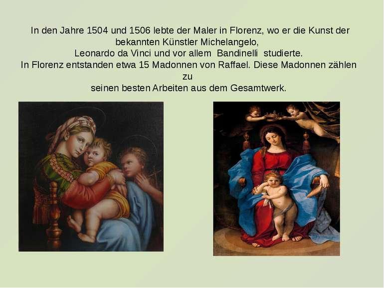 In den Jahre 1504 und 1506 lebte der Maler in Florenz, wo er die Kunst der be...