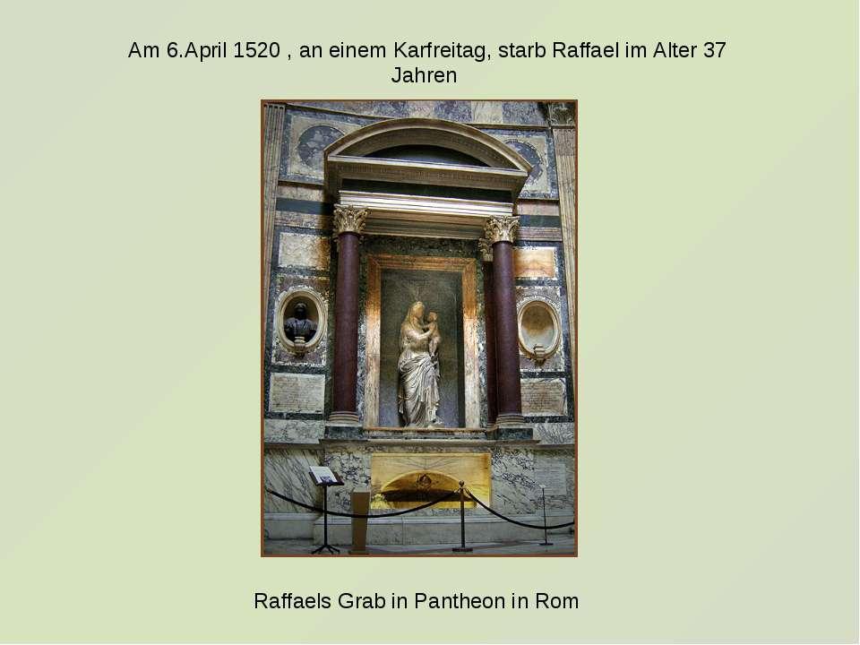 Am 6.April 1520 , an einem Karfreitag, starb Raffael im Alter 37 Jahren Raffa...