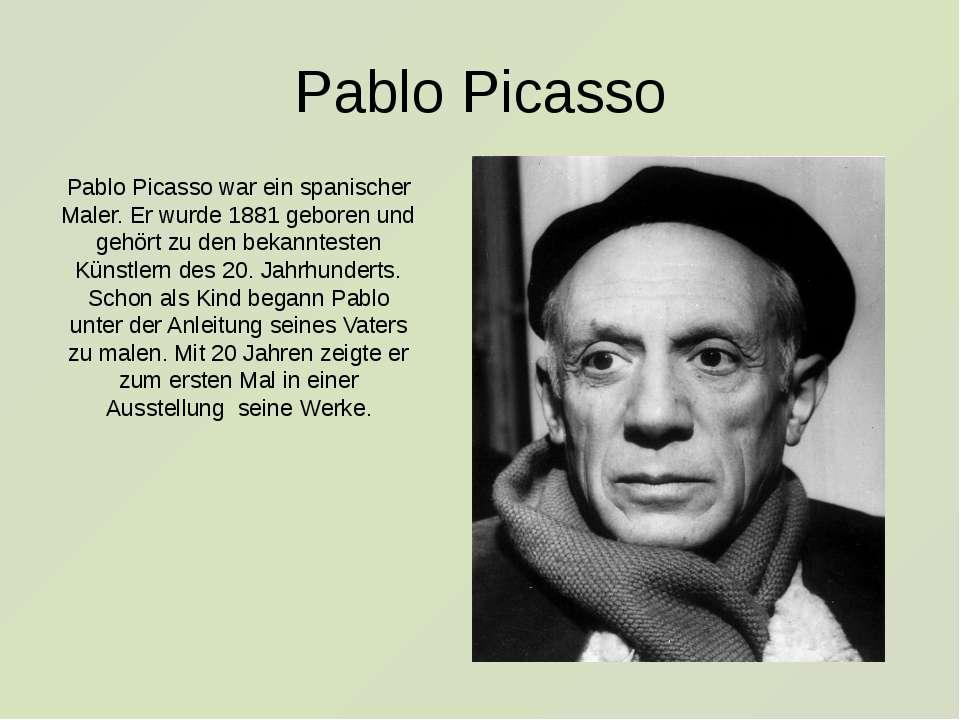 Pablo Picasso Pablo Picasso war ein spanischer Maler. Er wurde 1881 geboren u...