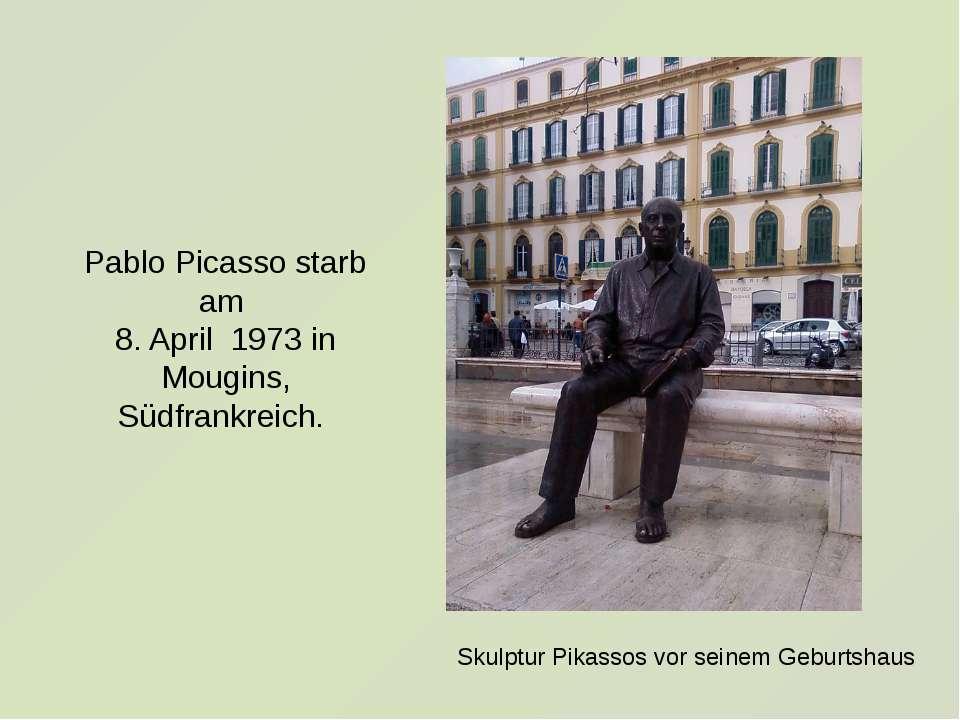 Skulptur Pikassos vor seinem Geburtshaus Pablo Picasso starb am 8. April 1973...