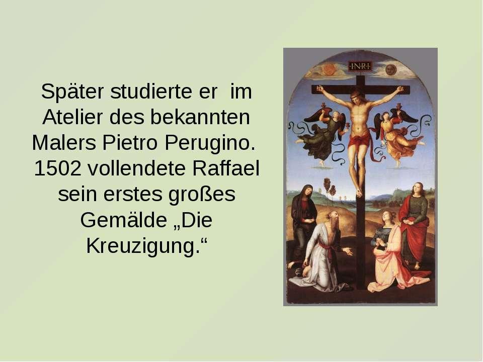Später studierte er im Atelier des bekannten Malers Pietro Perugino. 1502 vol...