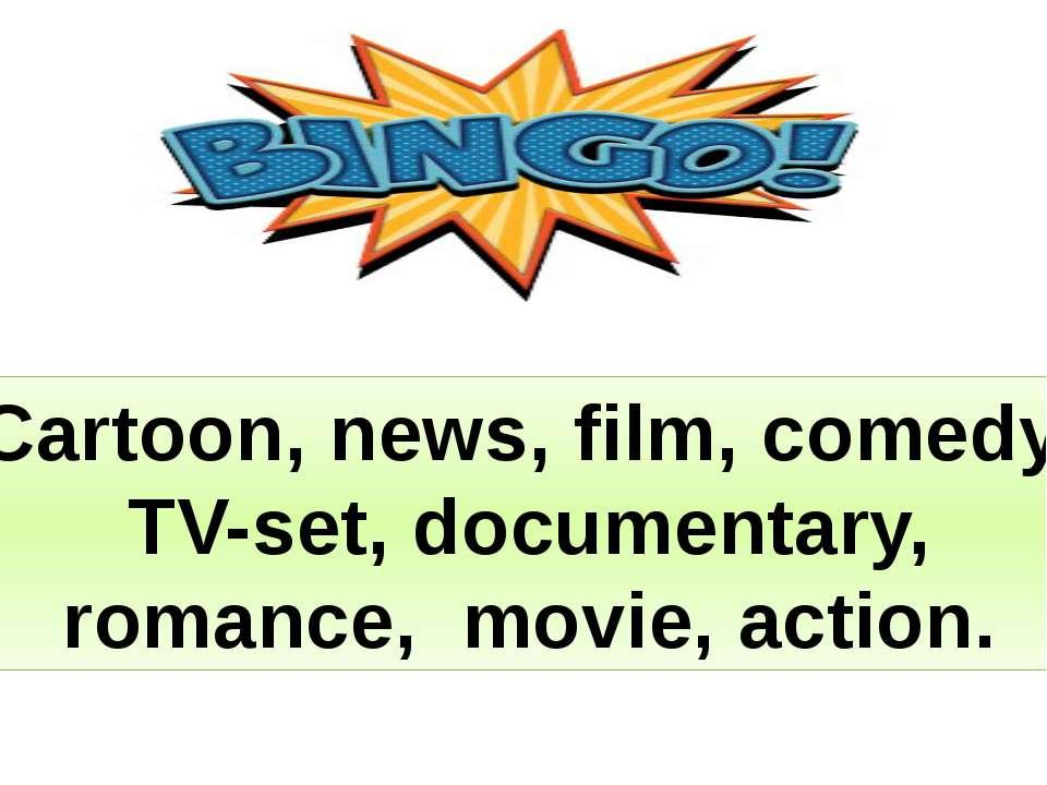 Cartoon, news, film, comedy, TV-set, documentary, romance, movie, action.