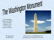 The Washington Monument, built to honor our first President, is the world's l...