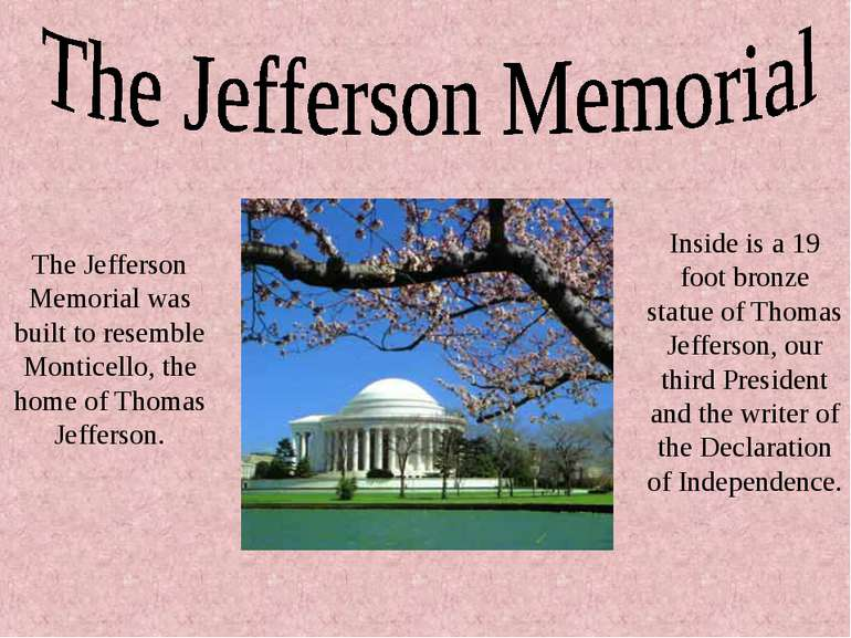 The Jefferson Memorial was built to resemble Monticello, the home of Thomas J...