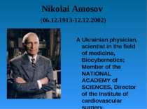 Nikolai Amosov (06.12.1913-12.12.2002) A Ukrainian physician, scientist in th...
