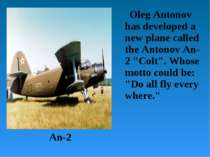 "Oleg Antonov has developed a new plane called the Antonov An-2 ""Colt"". Whose ..."