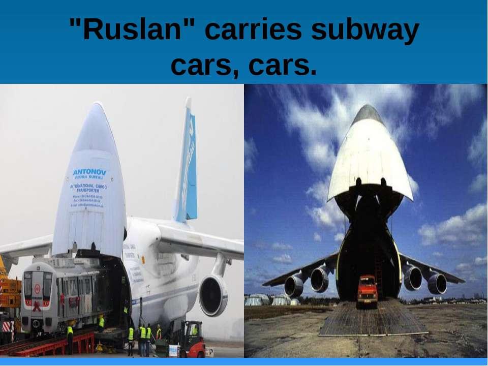 """Ruslan"" carries subway cars, cars."