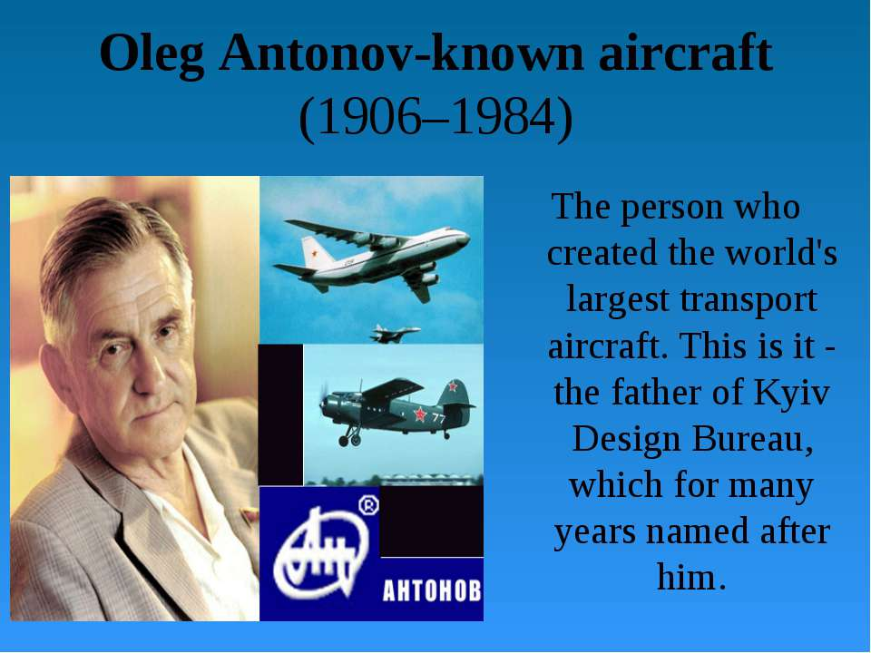 Oleg Antonov-known aircraft (1906–1984) The person who created the world's la...