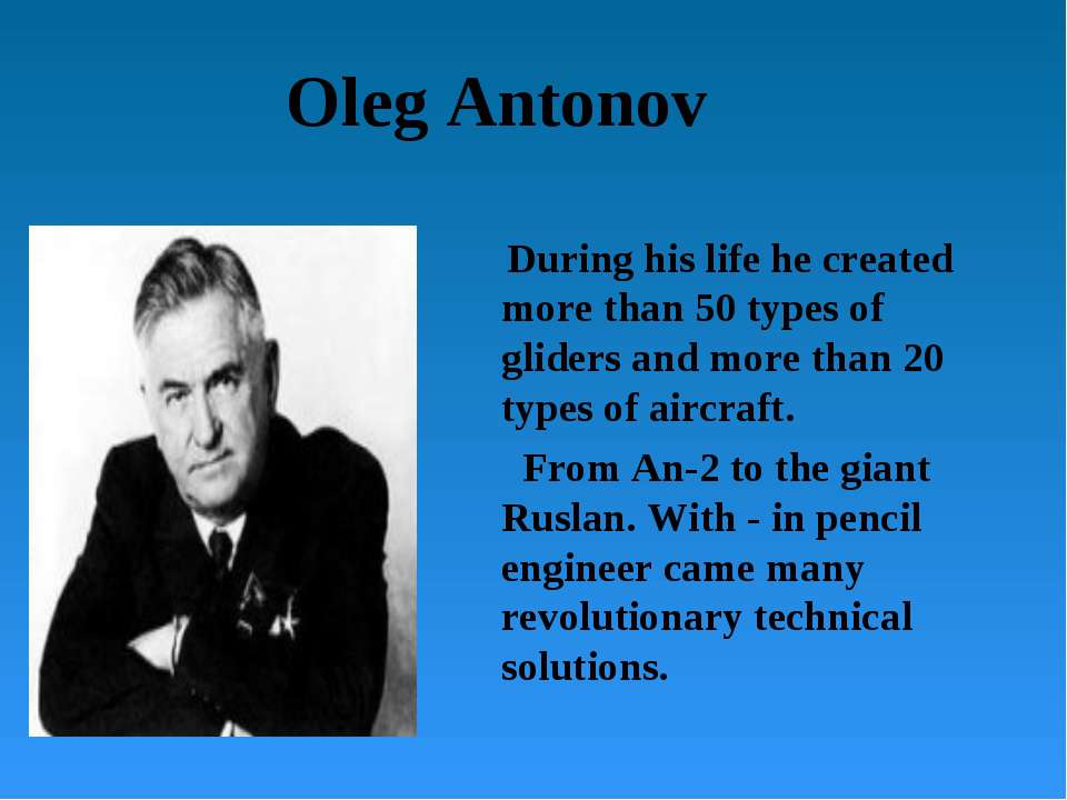 Oleg Antonov During his life he created more than 50 types of gliders and mor...
