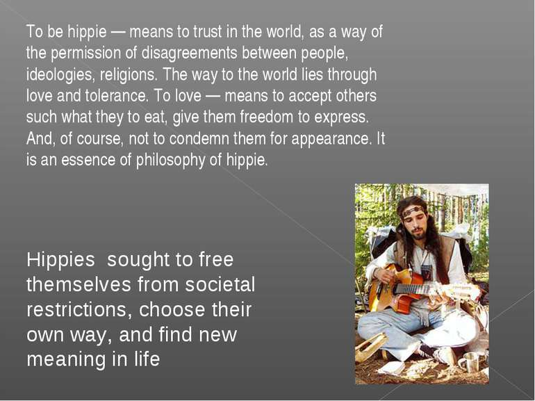 To be hippie — means to trust in the world, as a way of the permission of dis...