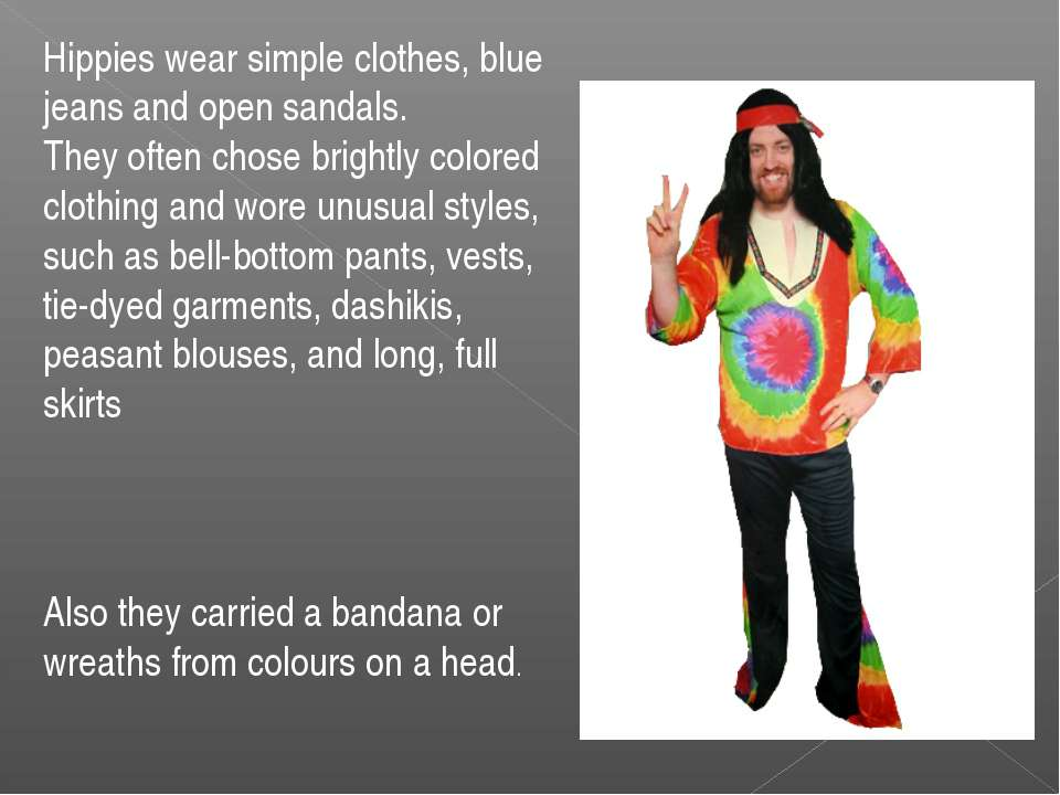 Hippies wear simple clothes, blue jeans and open sandals. They often chose br...