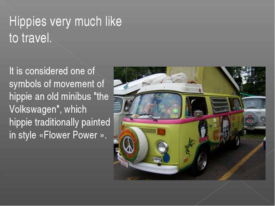 Hippies very much like to travel. It is considered one of symbols of movement...