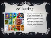 collecting A postage stamp is a small piece of paper that is purchased and di...