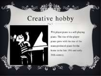 Creative hobby A player piano is a self-playing piano. The rise of the player...