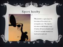 Sport hooby Basketball is a sport played by two teams of five players on a re...