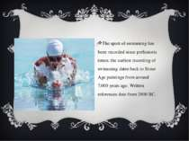 The sport of swimming has been recorded since prehistoric times; the earliest...