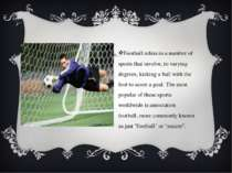 Football refers to a number of sports that involve, to varying degrees, kicki...