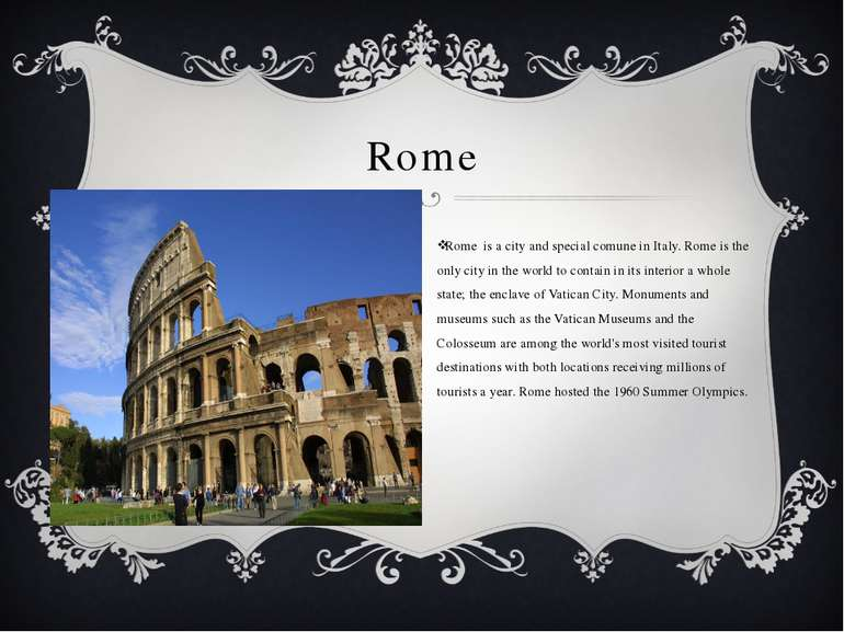 Rome Rome is a city and special comune in Italy. Rome is the only city in the...