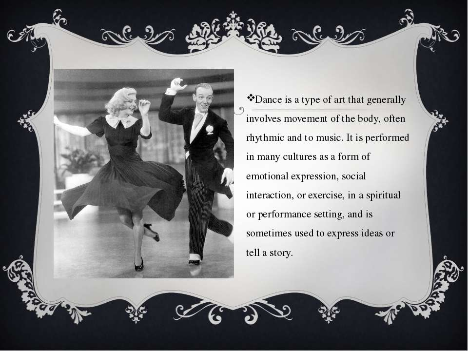 Dance is a type of art that generally involves movement of the body, often rh...