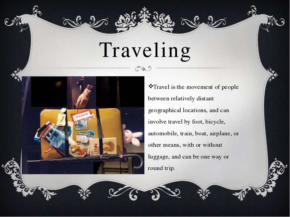 Travel is the movement of people between relatively distant geographical loca...