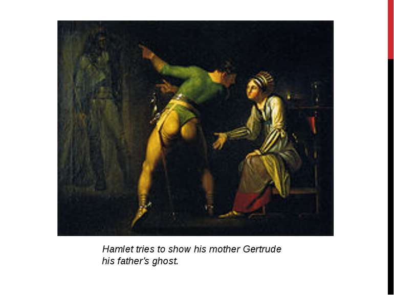 Hamlet tries to show his mother Gertrude his father's ghost.
