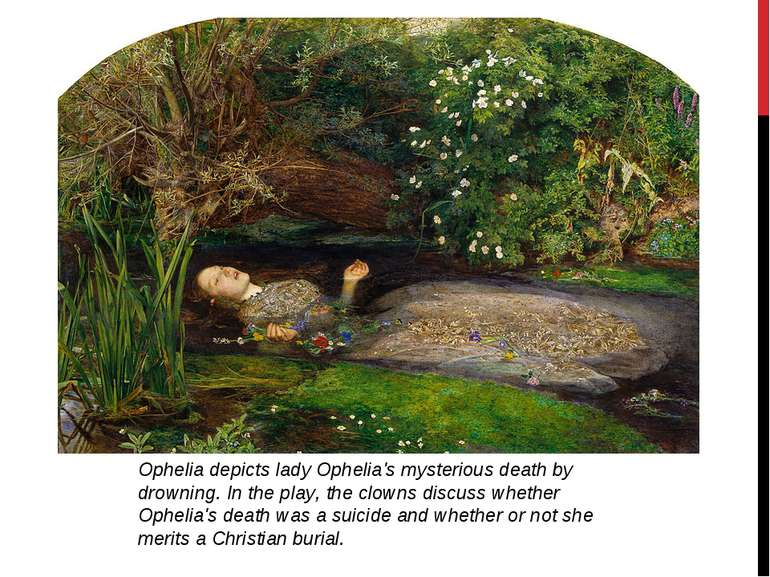Ophelia depicts lady Ophelia's mysterious death by drowning. In the play, the...