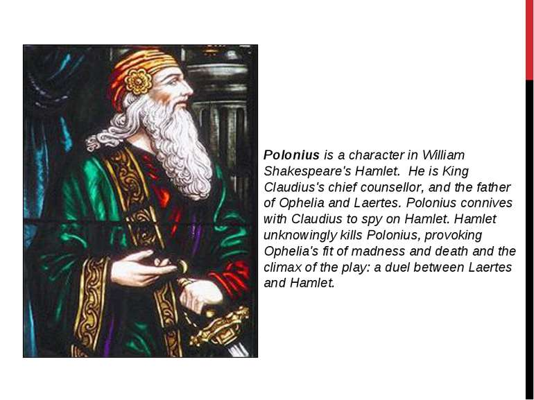 Polonius is a character in William Shakespeare's Hamlet.  He is King Claudius...