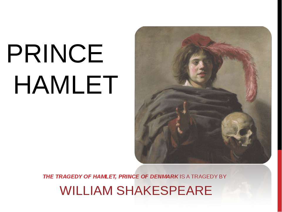 THE TRAGEDY OF HAMLET, PRINCE OF DENMARK IS A TRAGEDY BY  WILLIAM SHAKESPEARE...