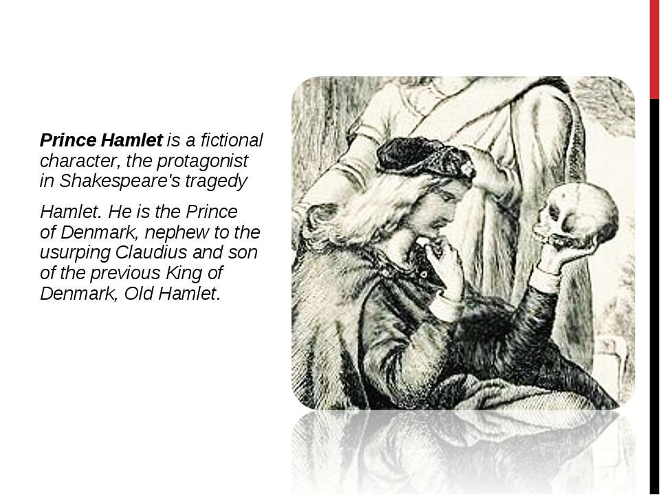 Prince Hamlet is a fictional character, the protagonist in Shakespeare's trag...