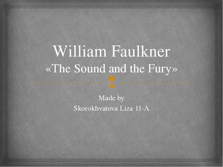 William Faulkner «The Sound and the Fury» Made by Skorokhvatova Liza 11-A