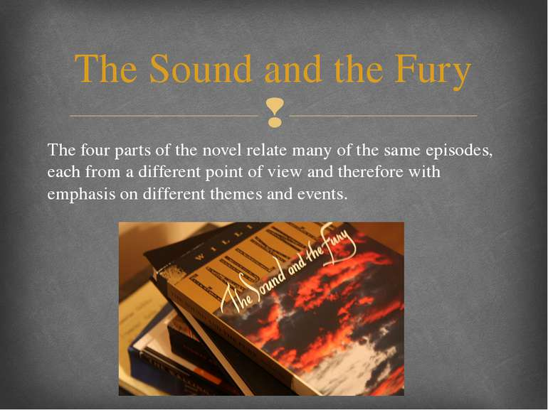 The four parts of the novel relate many of the same episodes, each from a dif...
