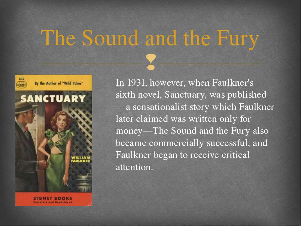 sarte essay faulkner the sound and the fury The sound and the fury by william faulkner essay 1476 words | 6 pages in william faulkner's novel, the sound and the fury, the decline of southern moral values at the close of the civil war was a major theme.