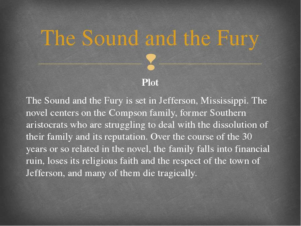 Plot The Sound and the Fury is set in Jefferson, Mississippi. The novel cente...