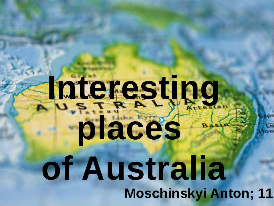 Interesting places of Australia Moschinskyi Anton; 11-L