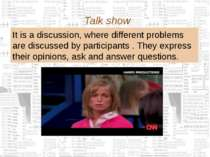 Talk show It is a discussion, where different problems are discussed by parti...